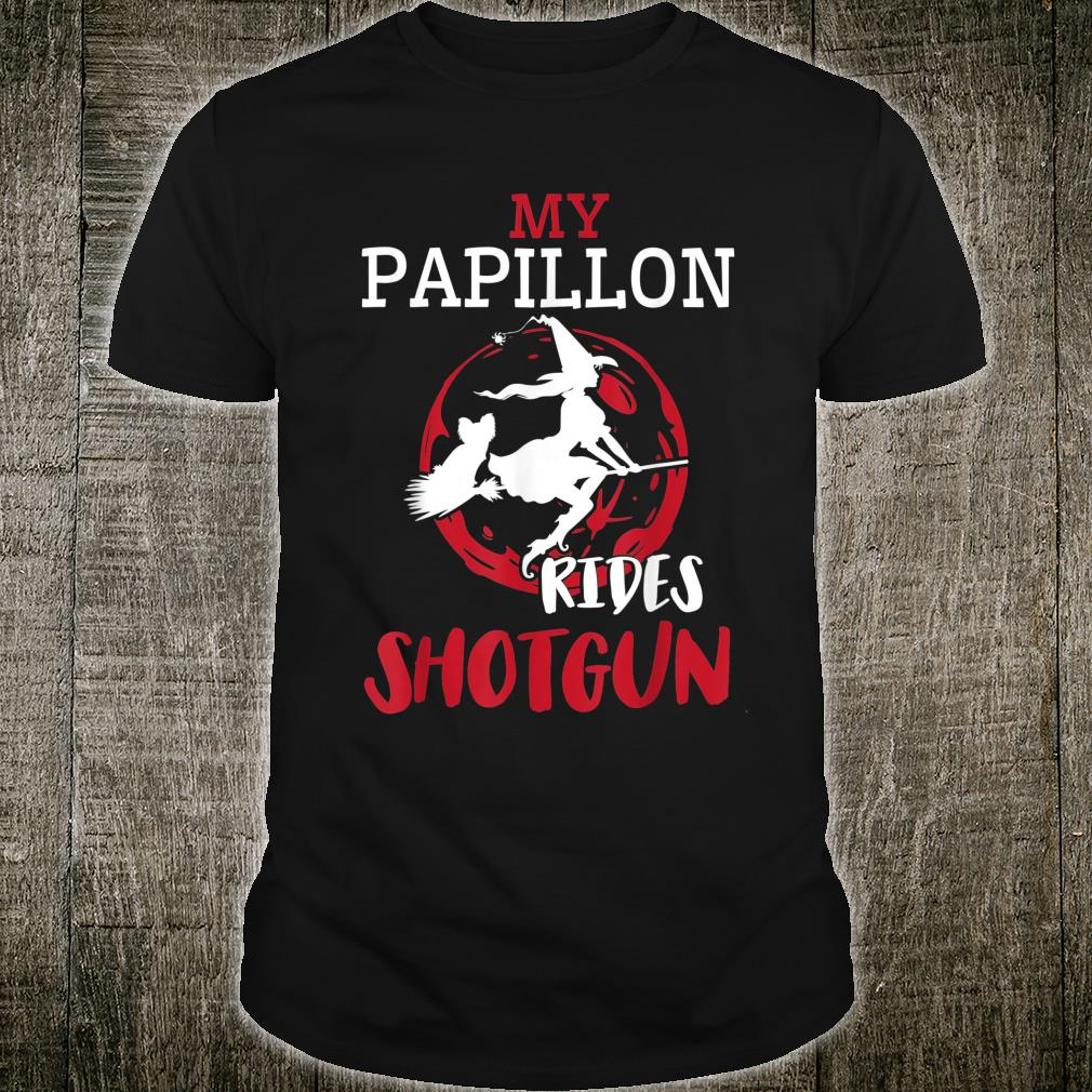 My Papillon Dog Ride Shotgun With Witch Flying Halloween Shirt