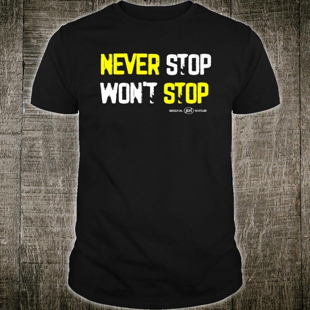 NEVER STOP WONT STOP Shirt
