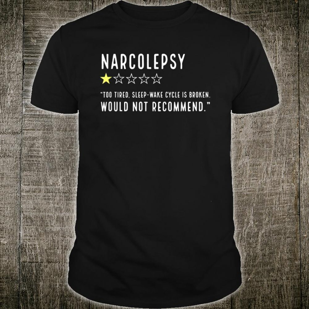 Narcolepsy Rating Would not Recommend tired broken sleep Shirt