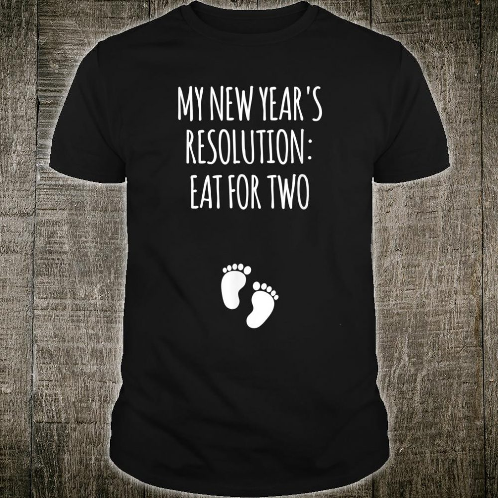 New Year's Resolution Eat For Two Future Parents Shirt