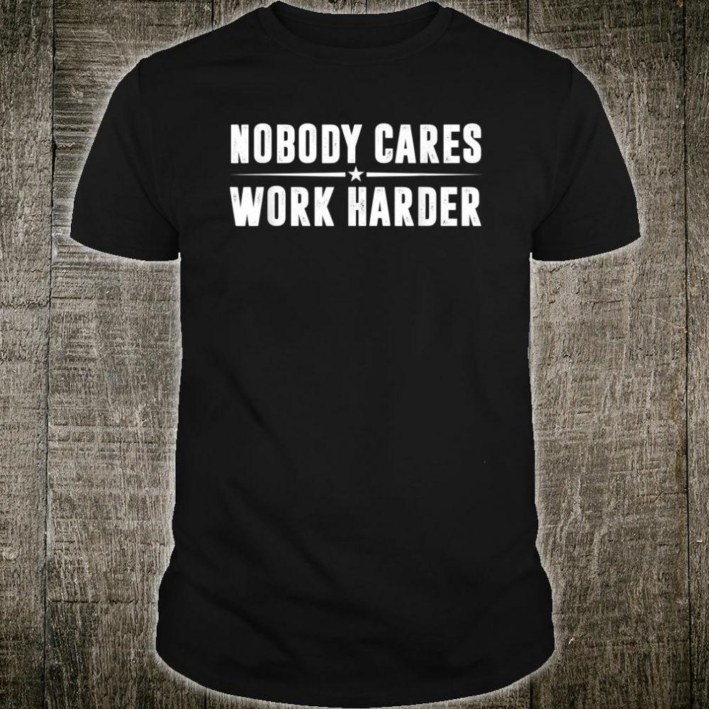 Nobody Cares Work Harder Fitness Shirt