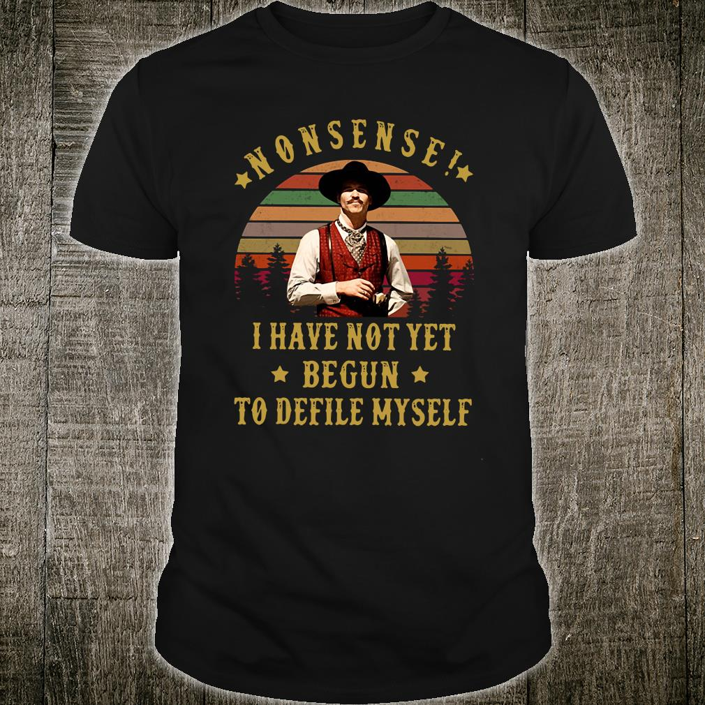 Nonsense I have not yet begun to defile myself shirt