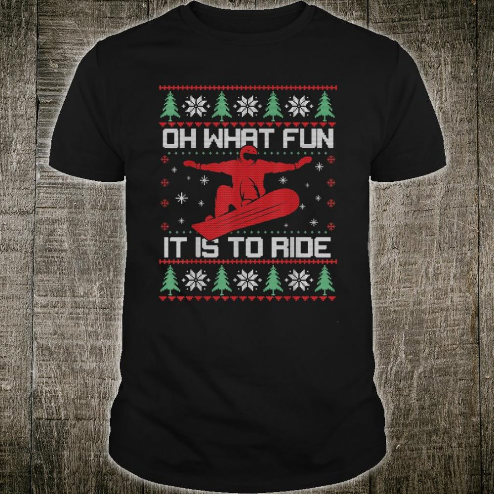 Oh What Fun It Is To Ride Snowboard Ugly Christmas Shirt