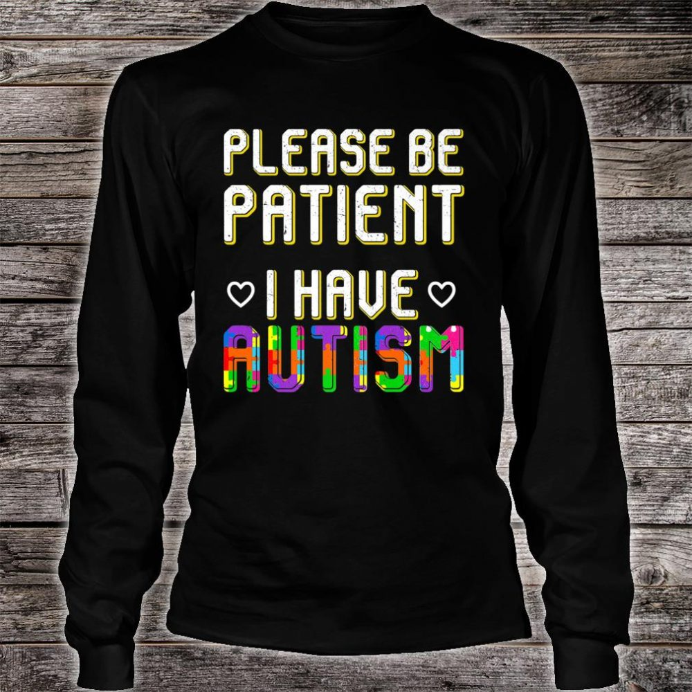 Please be Patient I have Autism Autist Awareness Shirt long sleeved