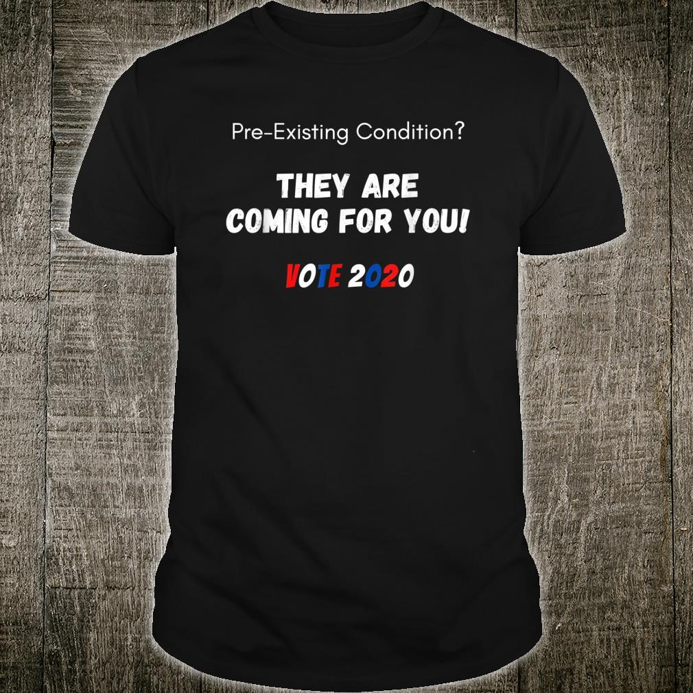 PreExisting Condition They are coming for you Vote 2020 Shirt