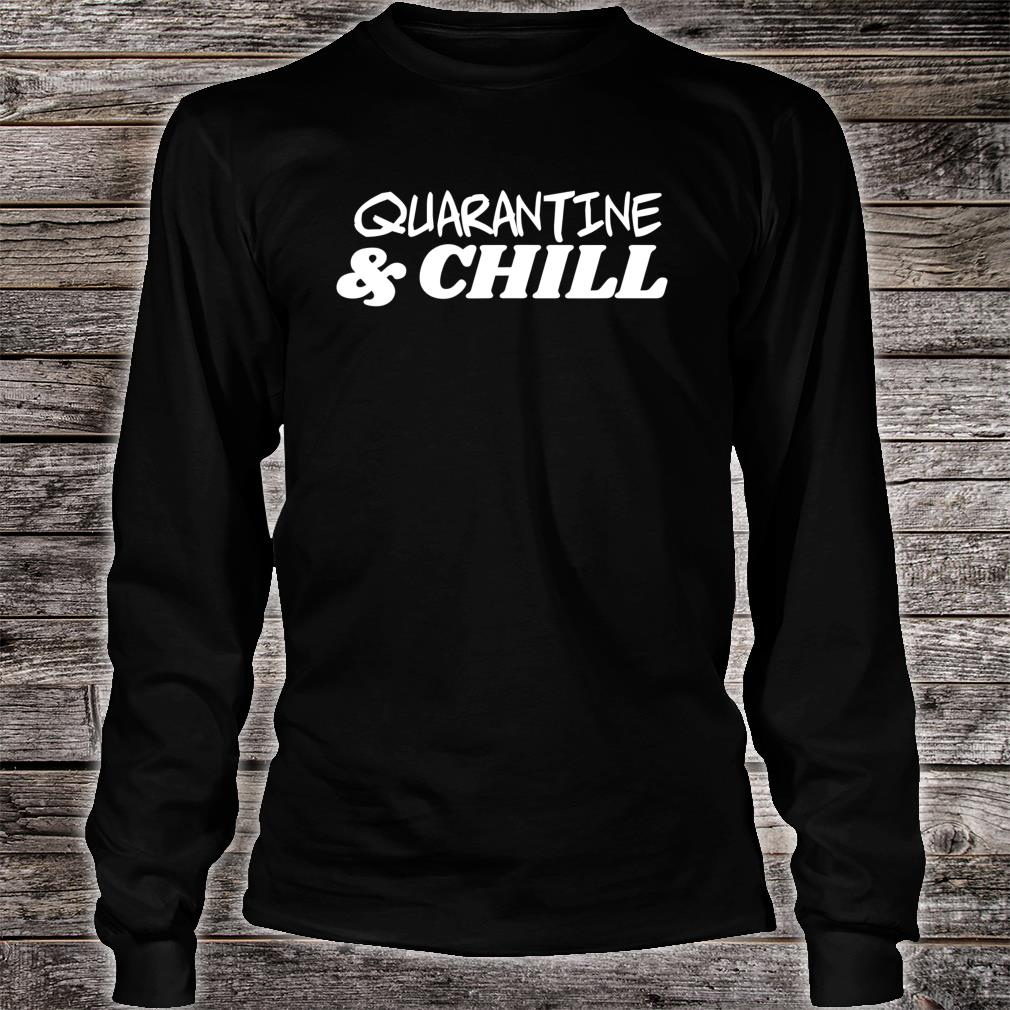 Quarantine and Chill Shirt long sleeved