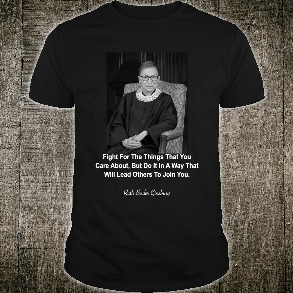 Ruth Bader Ginsburg Fight For The Things That You Care About Shirt