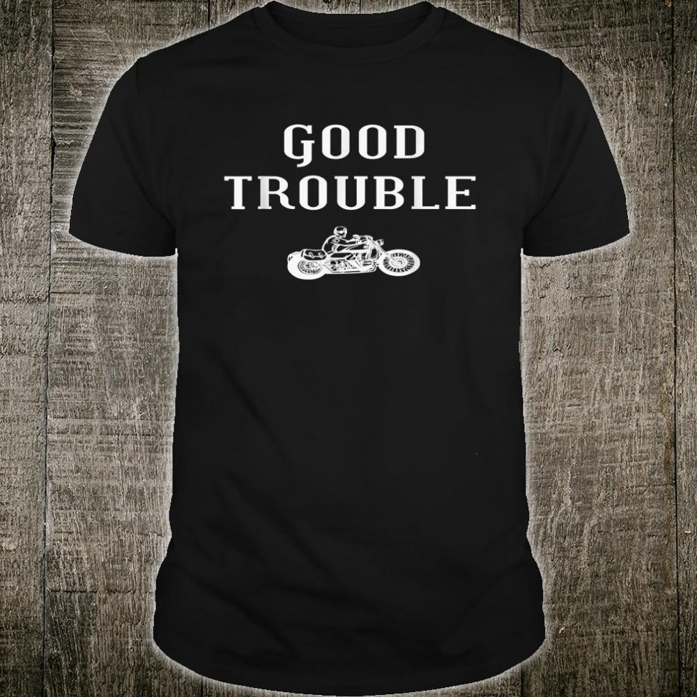 Saying Design Get in good necessary trouble Shirt
