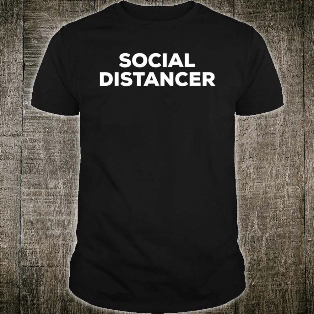 Social Distancer Social Distance Shirt