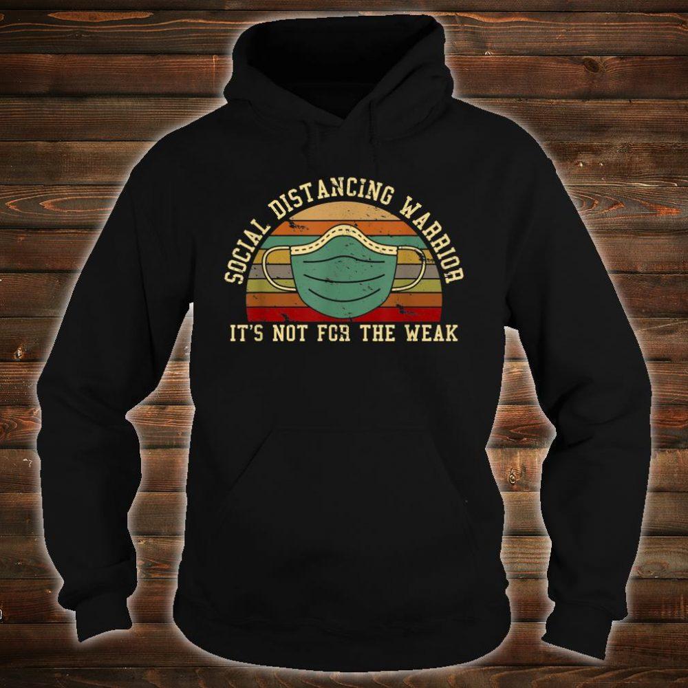 Social Distancing Warrior It's Not For The Weak Shirt hoodie