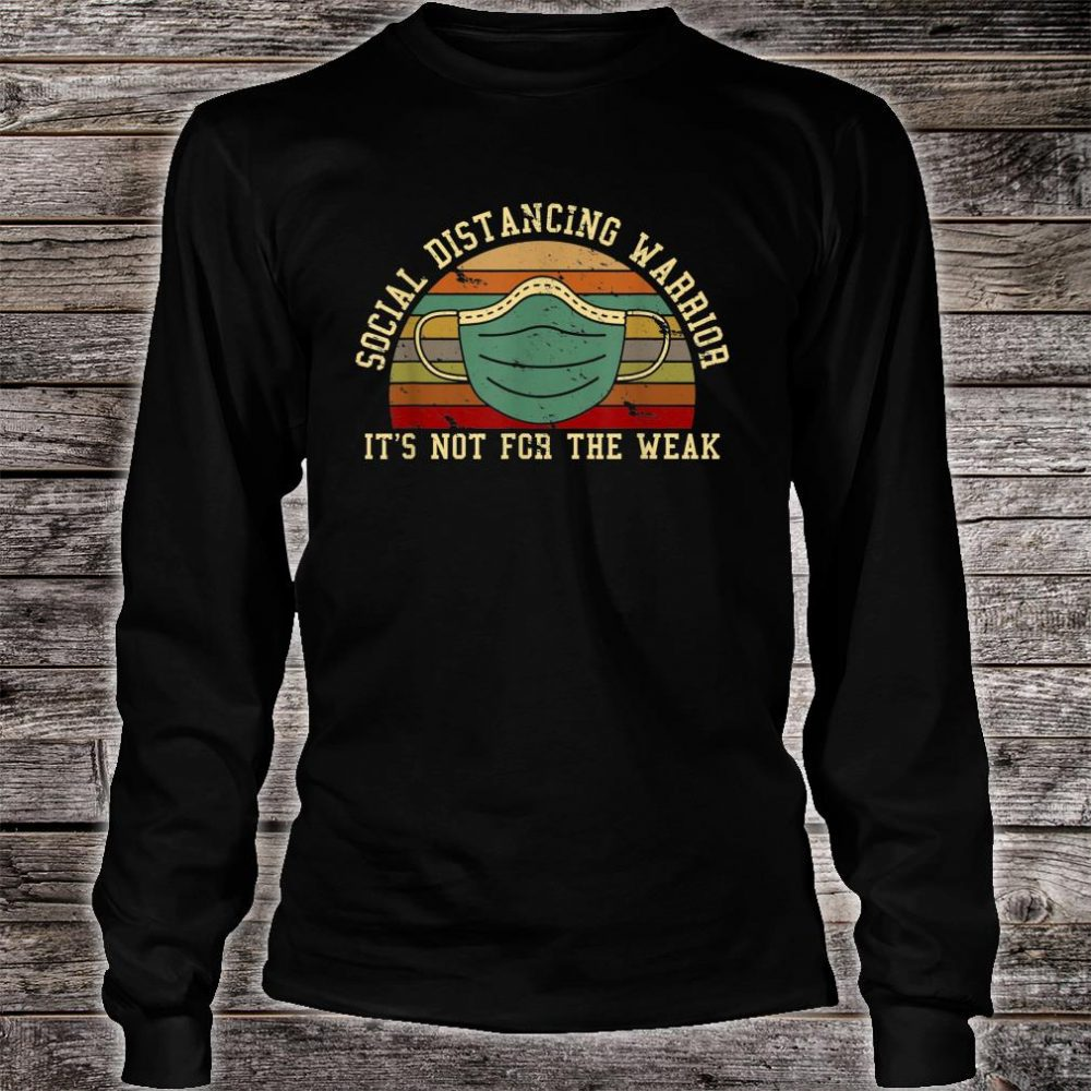 Social Distancing Warrior It's Not For The Weak Shirt long sleeved