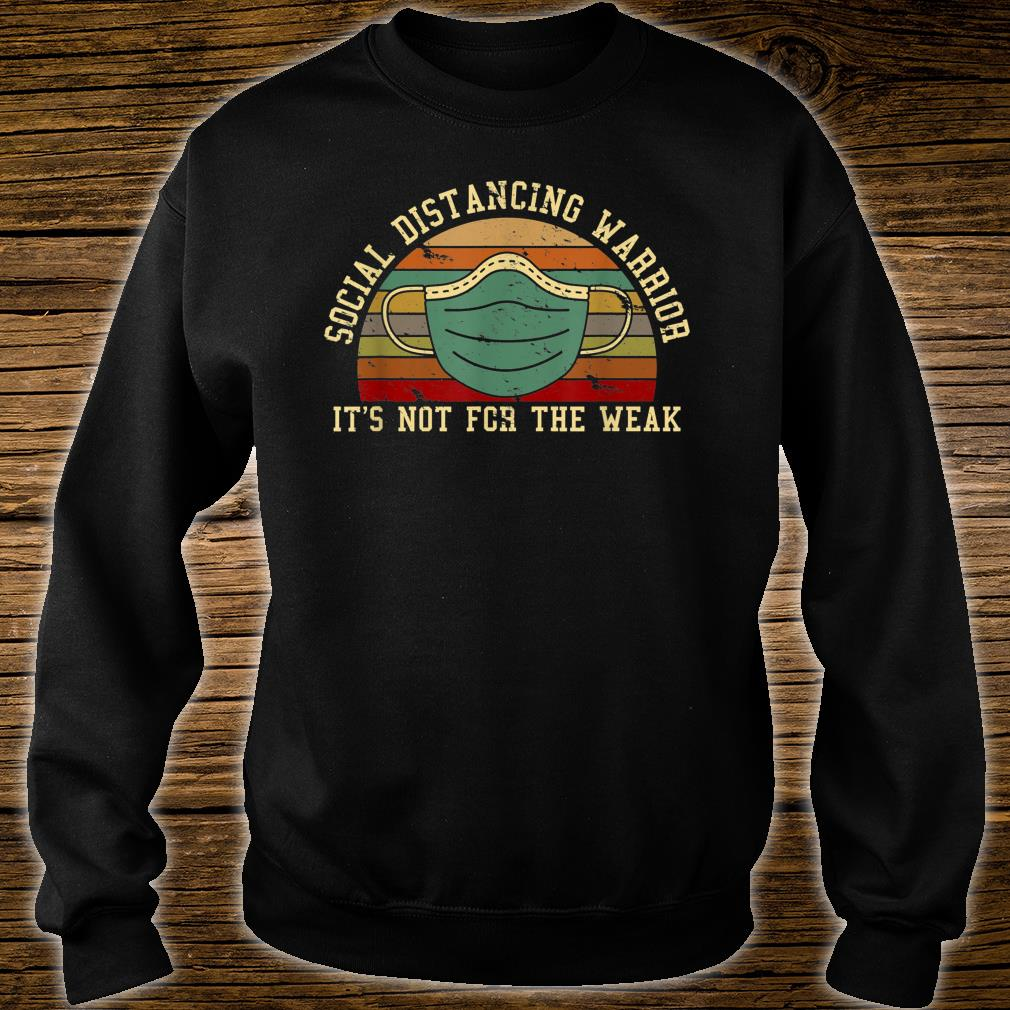 Social Distancing Warrior It's Not For The Weak Shirt sweater