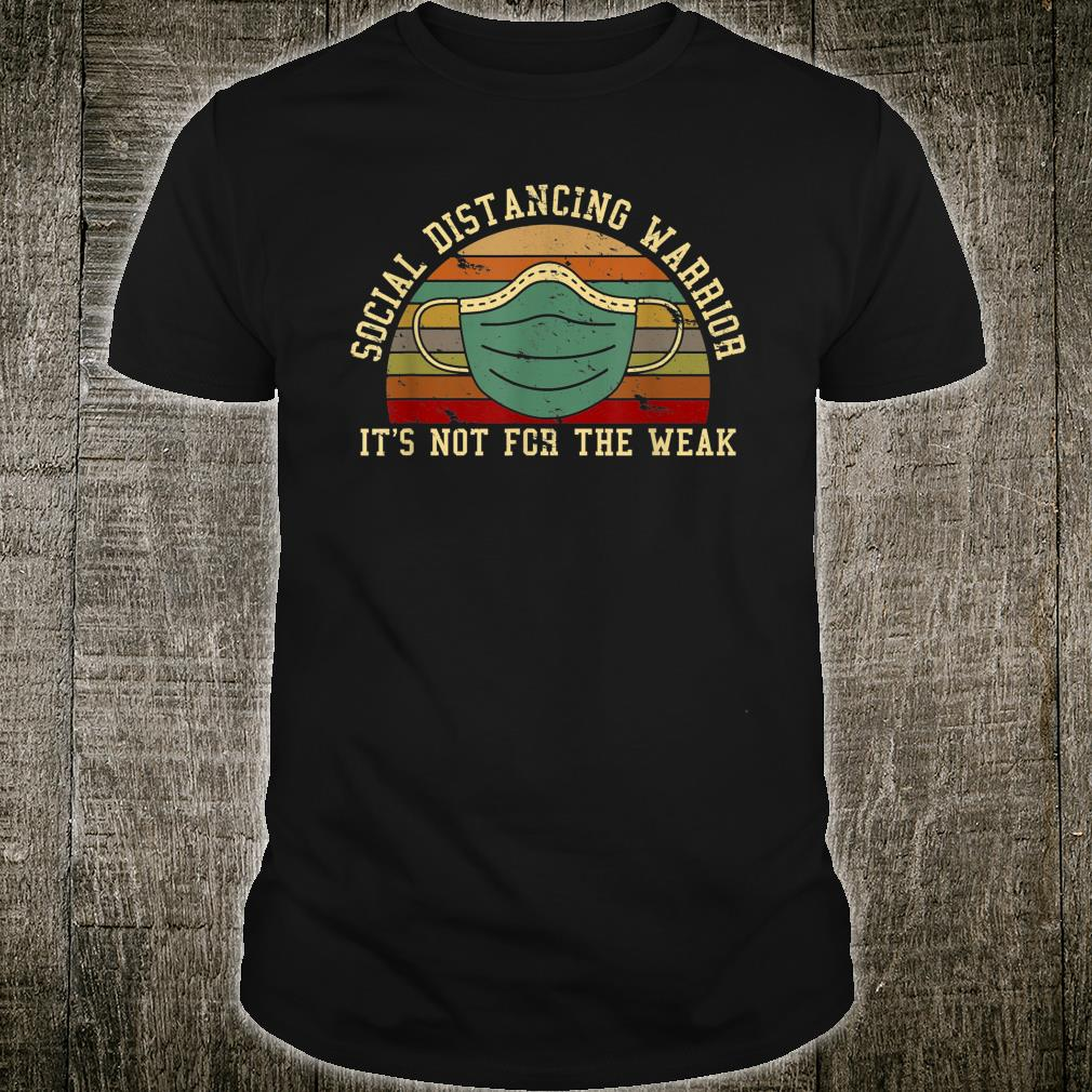 Social Distancing Warrior It's Not For The Weak Shirt