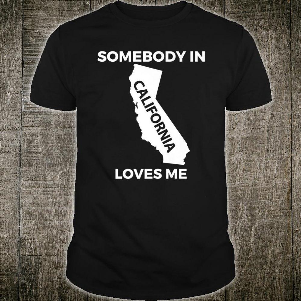 Somebody In California Loves Me Shirt