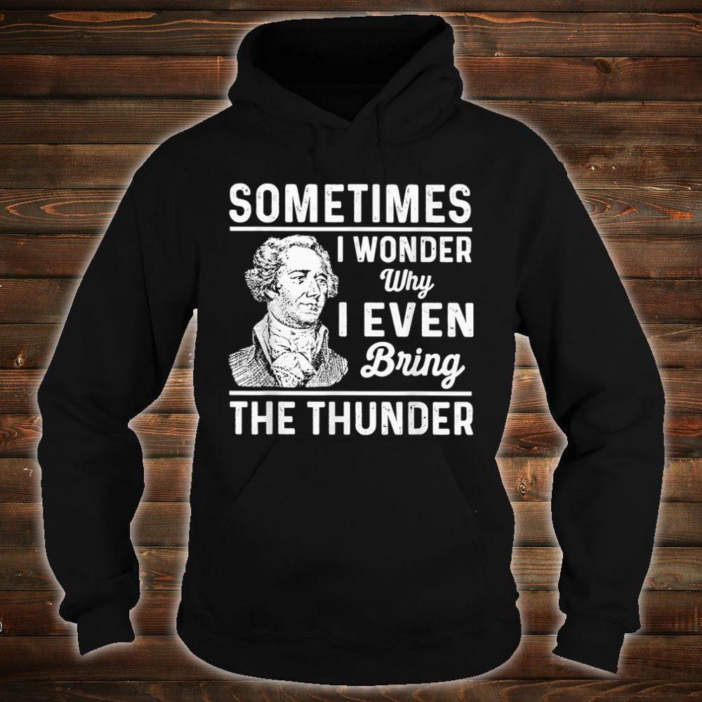 Sometimes I Wonder Why I Even Bring The Thunder Hamilton Shirt hoodie