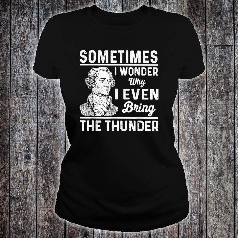 Sometimes I Wonder Why I Even Bring The Thunder Hamilton Shirt ladies tee