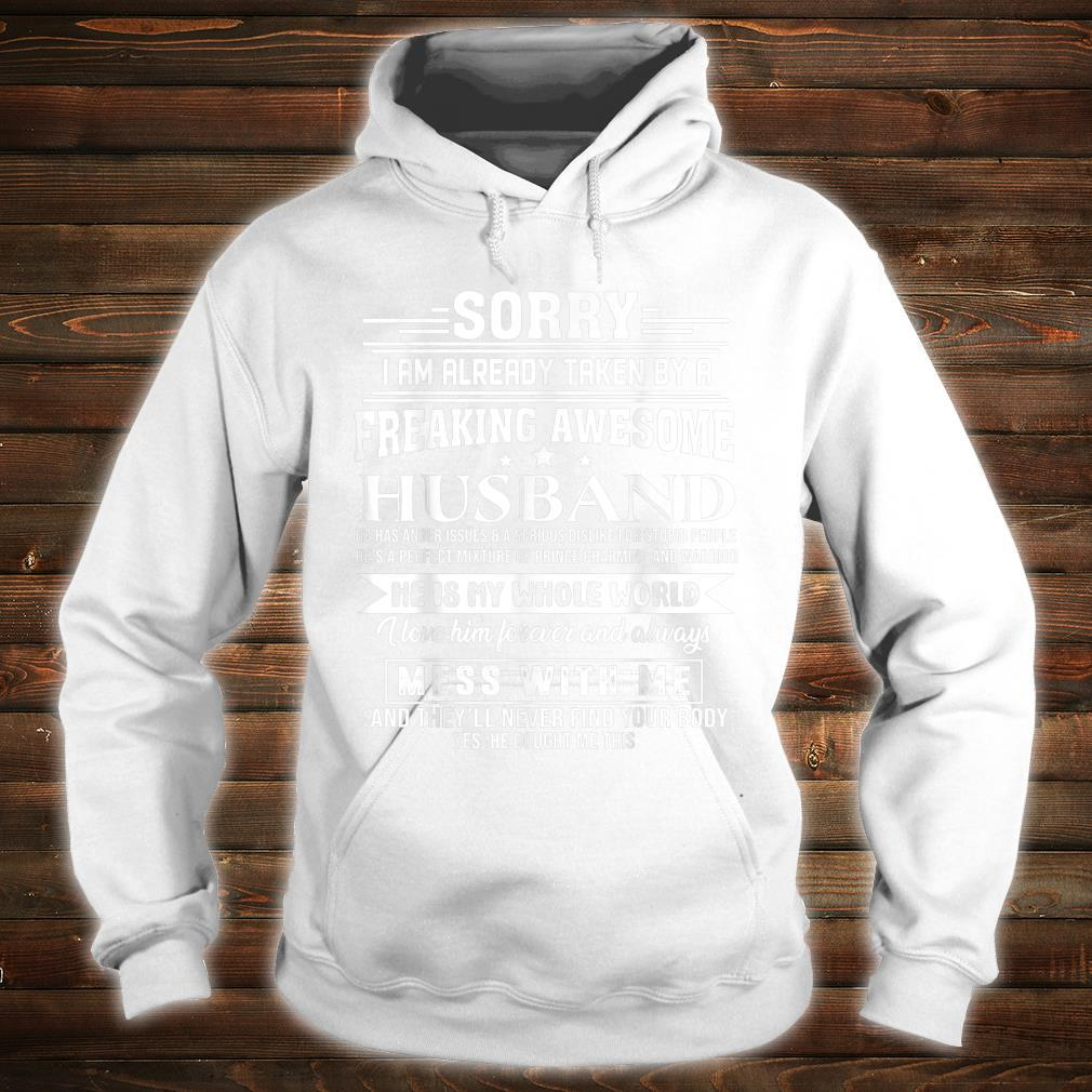Sorry i am already taken by a freaking awesome husband Shirt hoodie