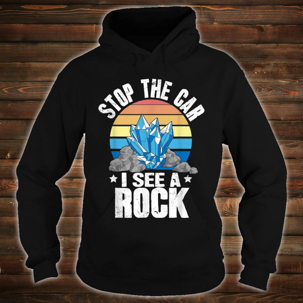 Stop The Car I See A Rock Shirt hoodie