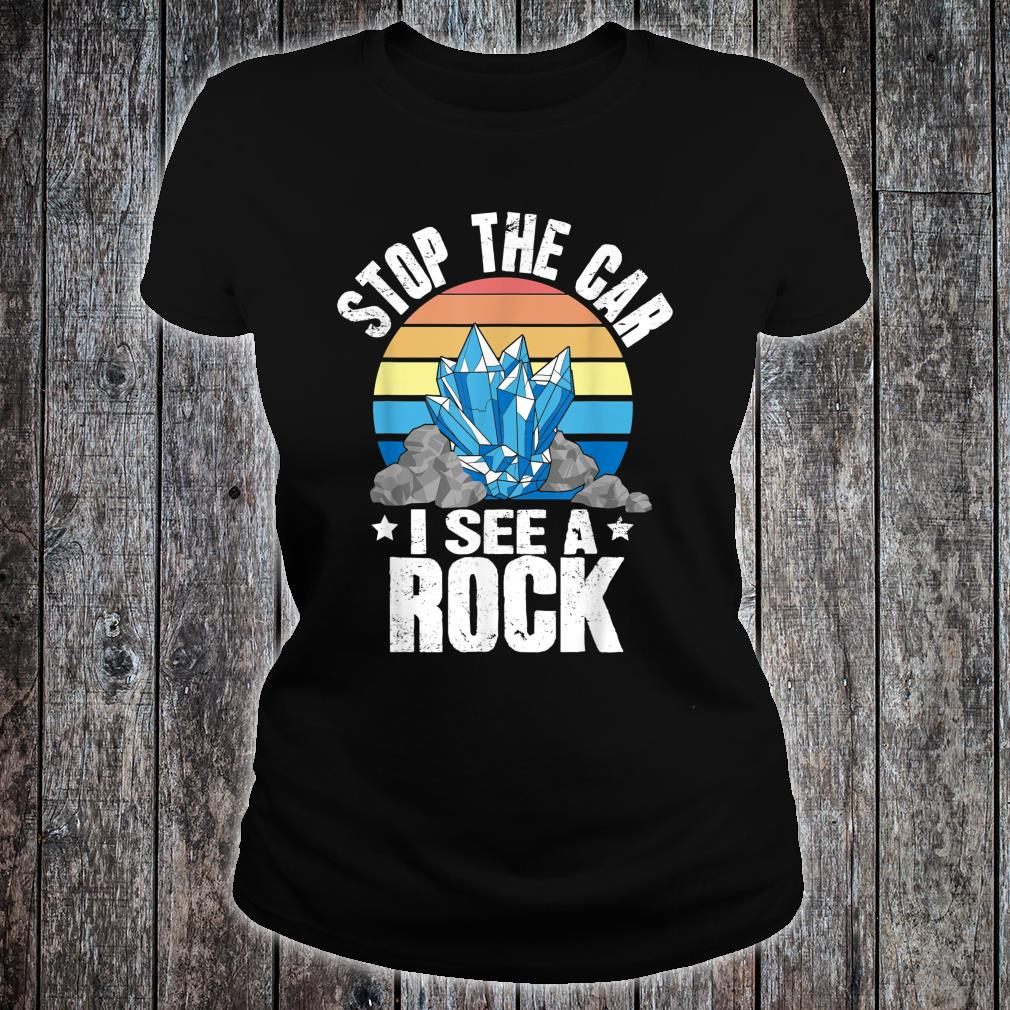 Stop The Car I See A Rock Shirt ladies tee