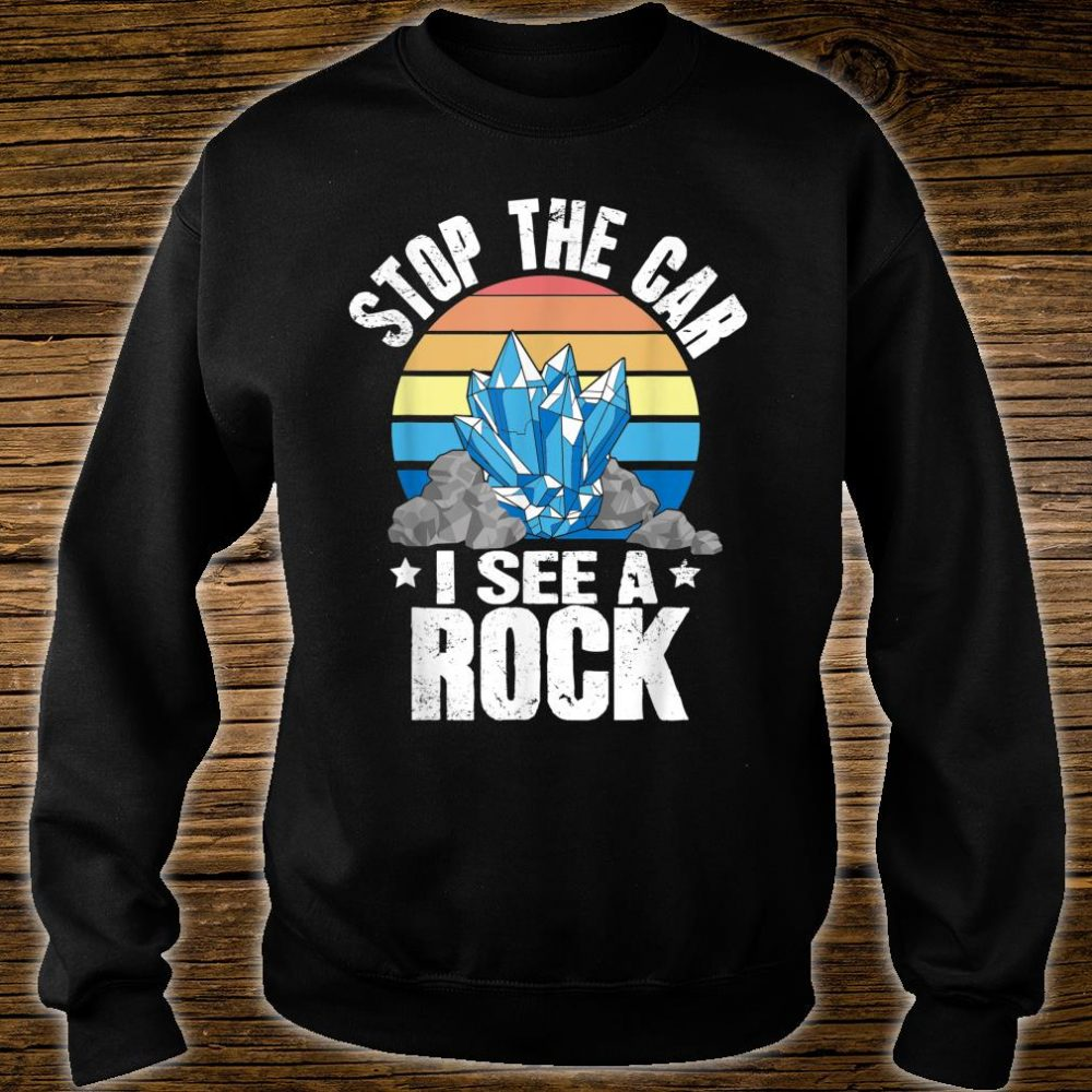 Stop The Car I See A Rock Shirt sweater
