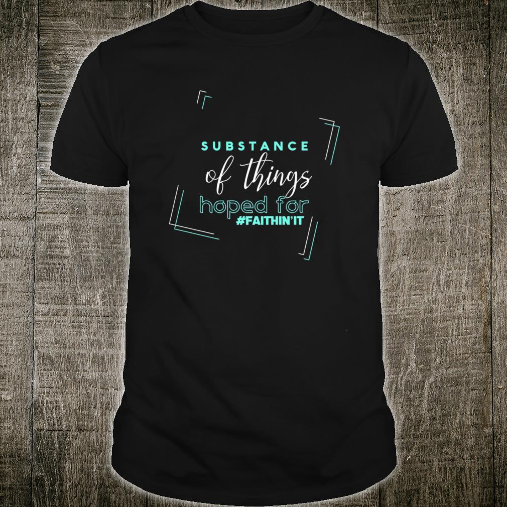 Substance Of Things Hoped For Shirt
