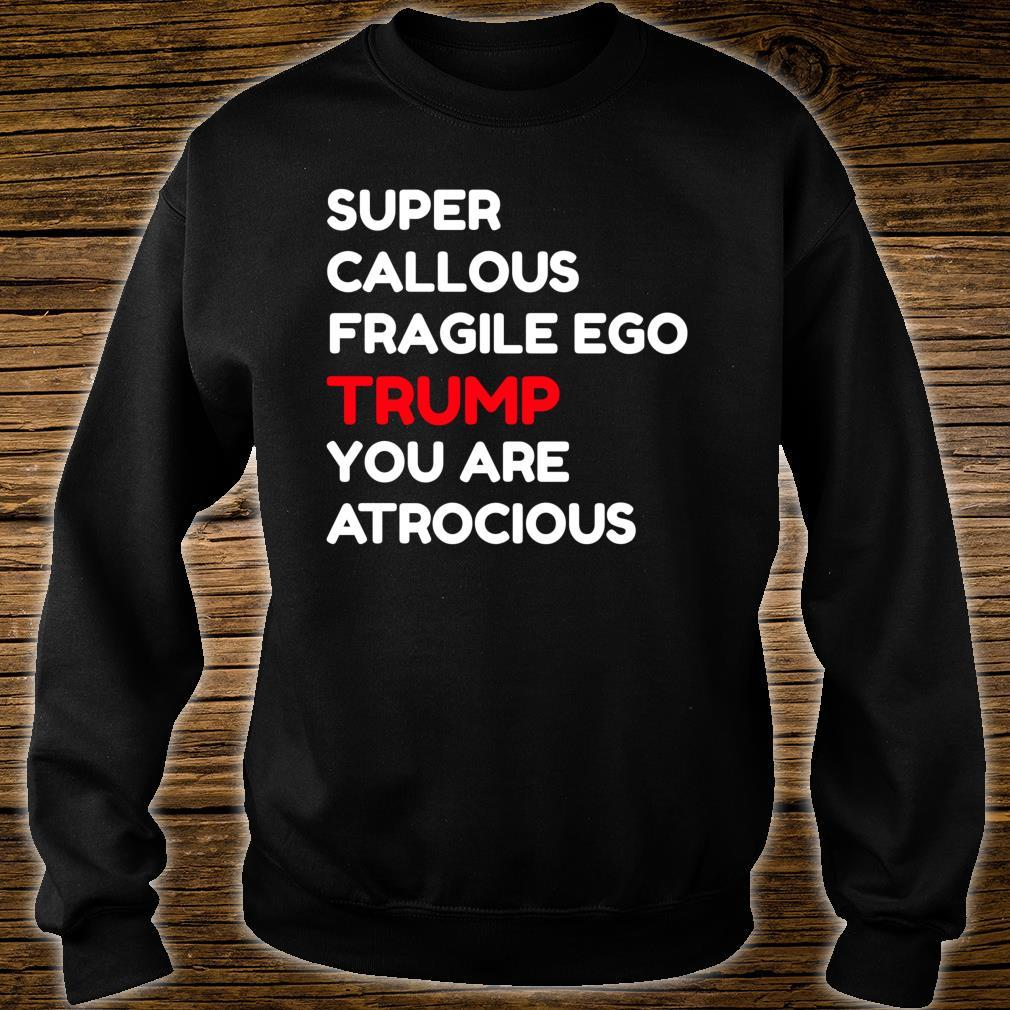 Super Callous Fragile Ego Trump You Are Atrocious AntiTrump Shirt sweater