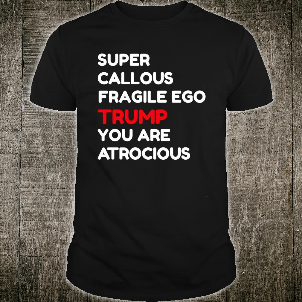 Super Callous Fragile Ego Trump You Are Atrocious AntiTrump Shirt