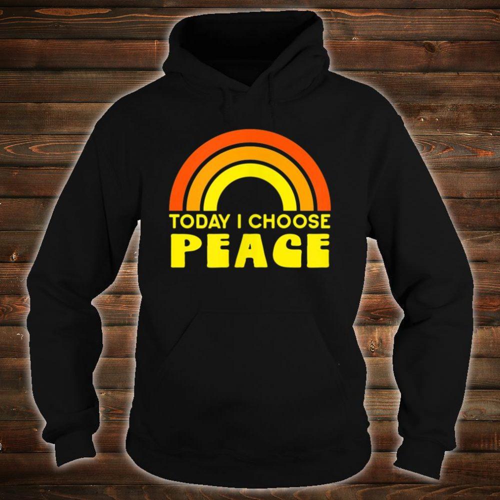 TODAY I CHOOSE PEACE Shirt hoodie