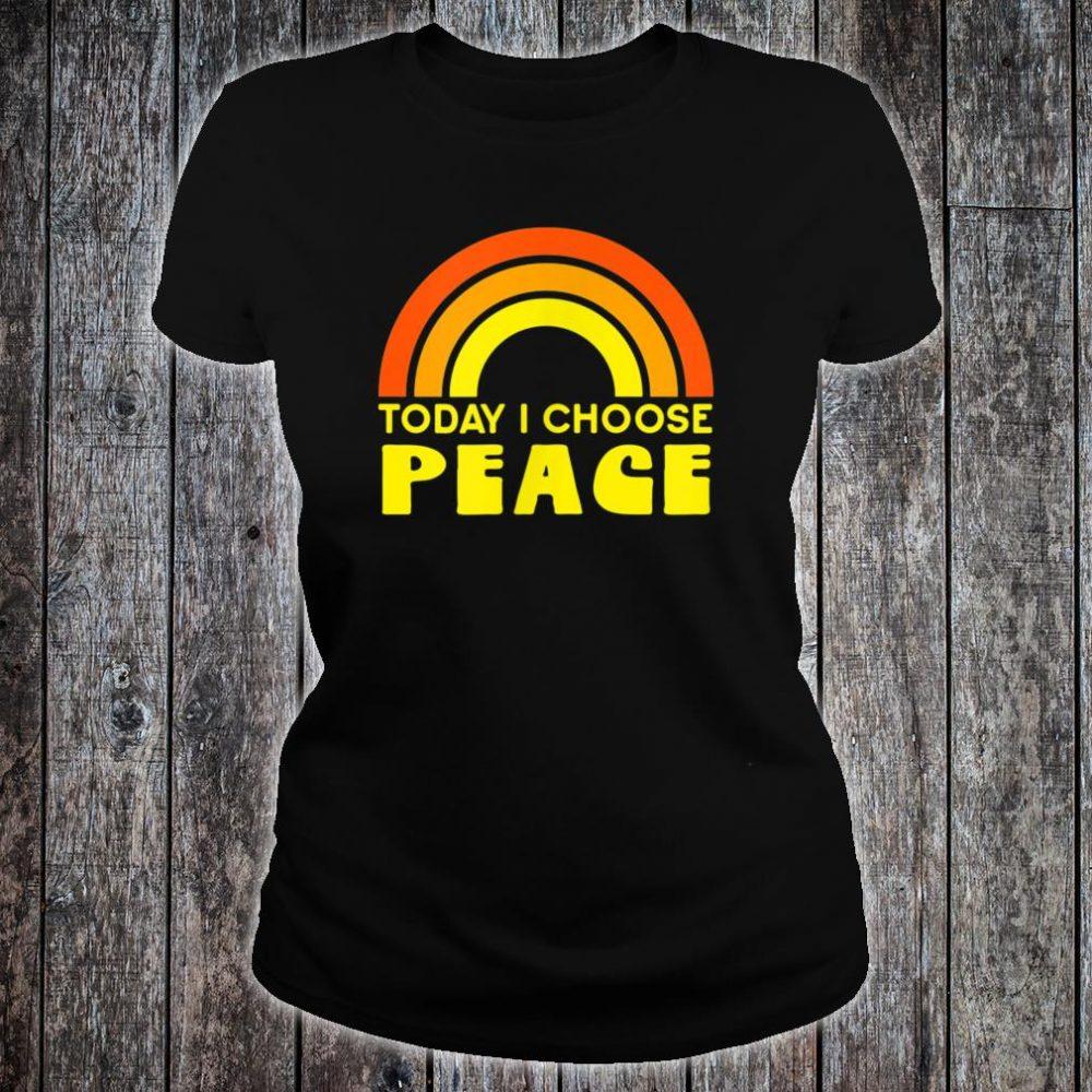 TODAY I CHOOSE PEACE Shirt ladies tee