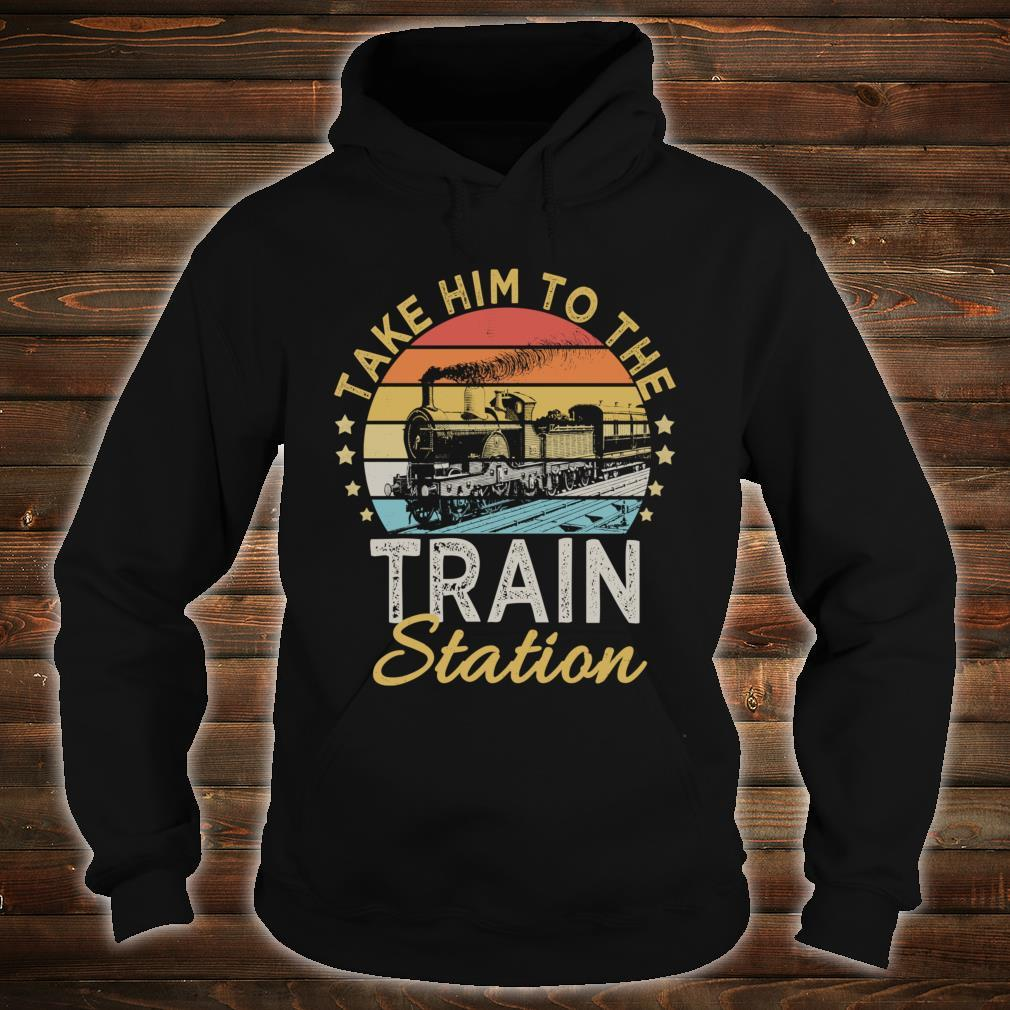 Take Him To The Train Station Shirt hoodie