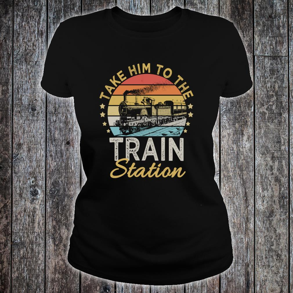 Take Him To The Train Station Shirt ladies tee