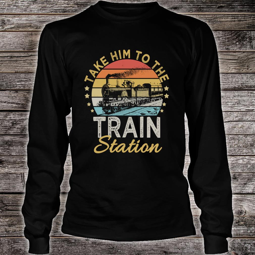 Take Him To The Train Station Shirt long sleeved