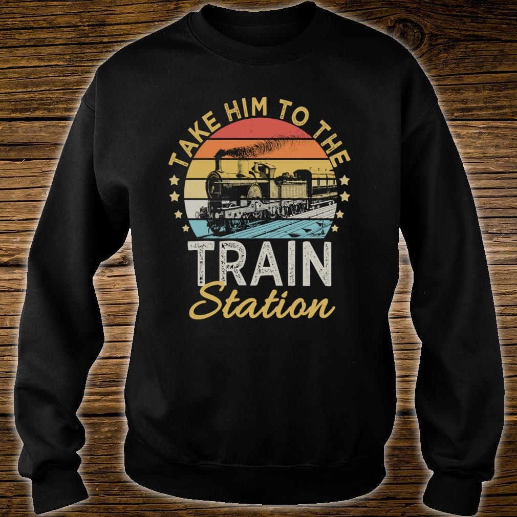 Take Him To The Train Station Shirt sweater