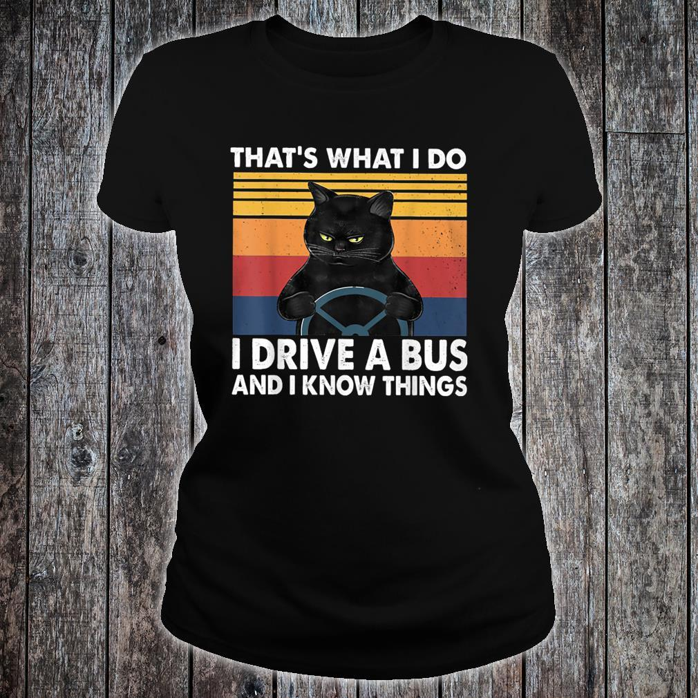 That's What I Do I Drive A Bus And I Know Things Shirt ladies tee