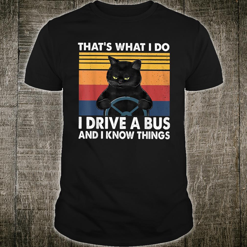That's What I Do I Drive A Bus And I Know Things Shirt