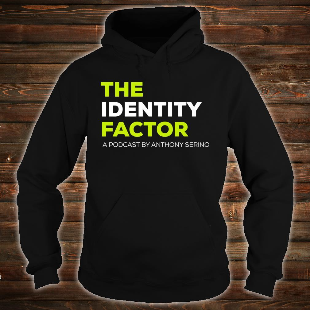 The Identity Factor Podcast with Anthony Serino Shirt hoodie