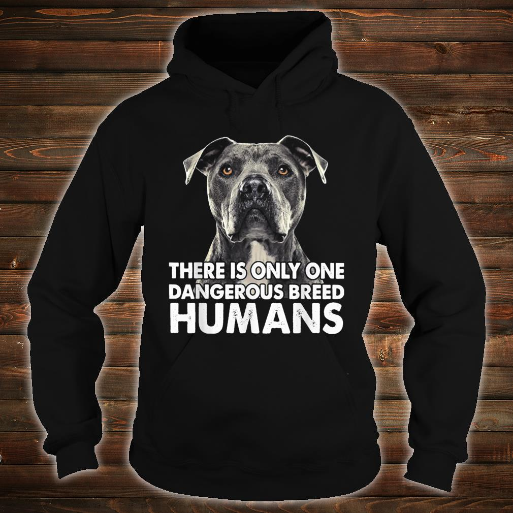 There Is Only One Dangerous Breed Humans Pitbull Shirt hoodie