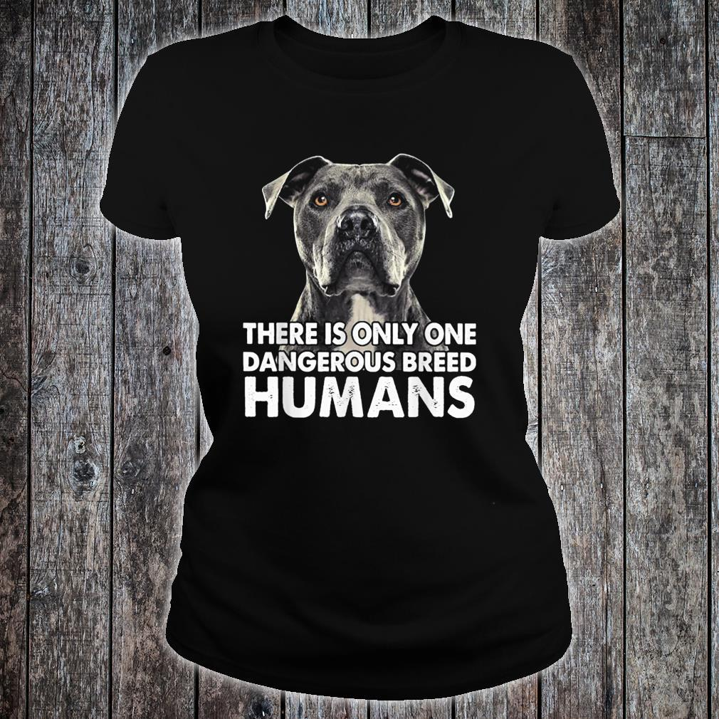 There Is Only One Dangerous Breed Humans Pitbull Shirt ladies tee