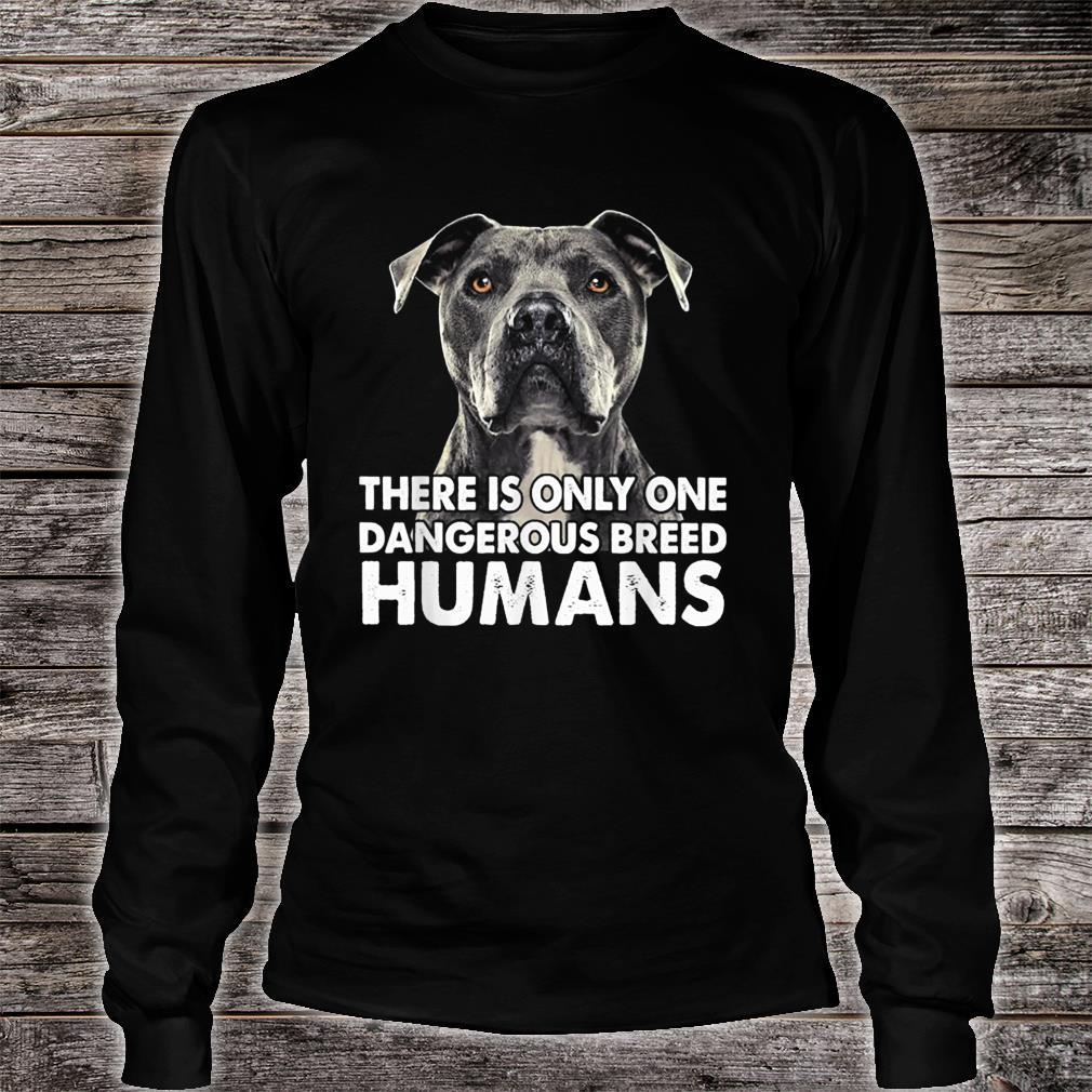 There Is Only One Dangerous Breed Humans Pitbull Shirt long sleeved