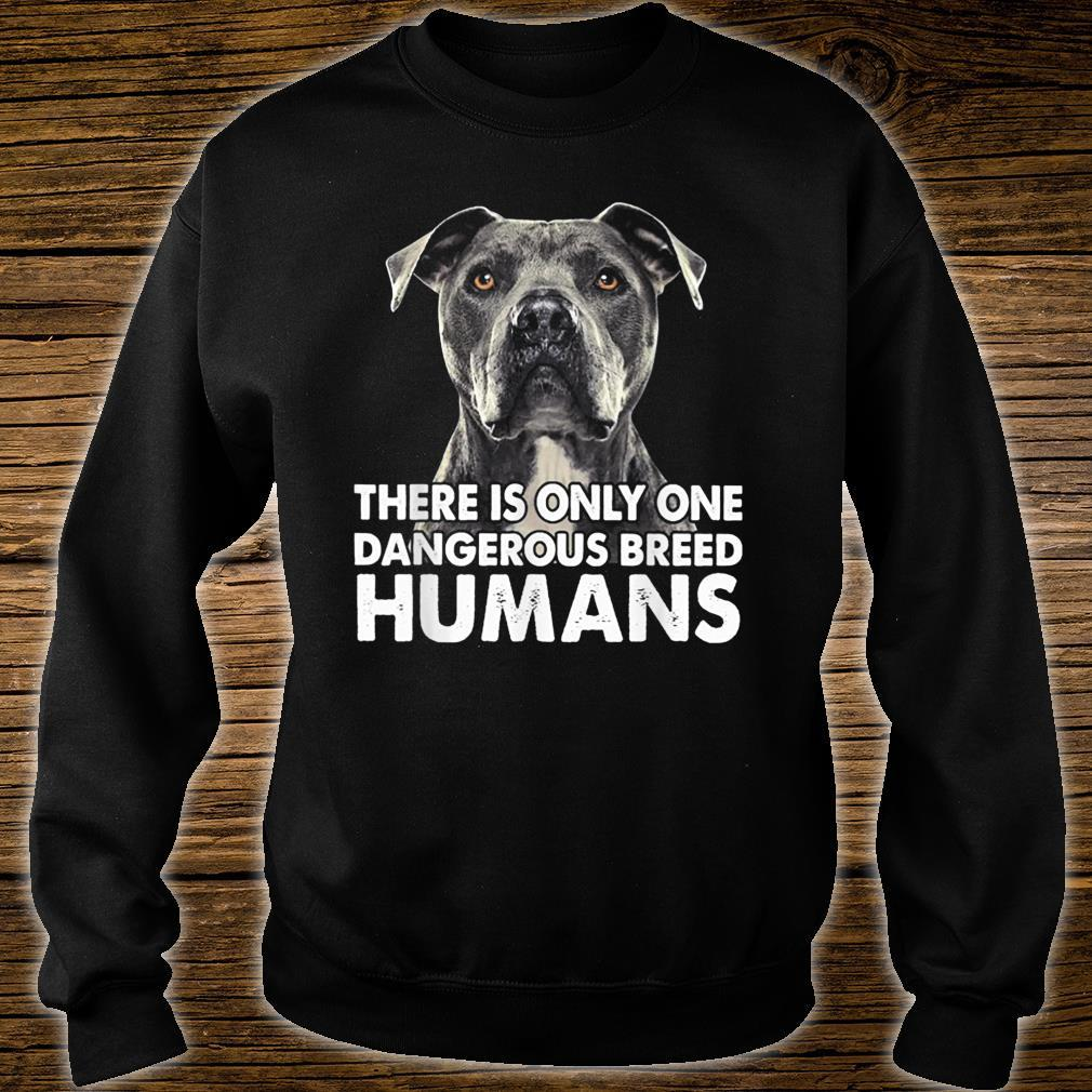 There Is Only One Dangerous Breed Humans Pitbull Shirt sweater