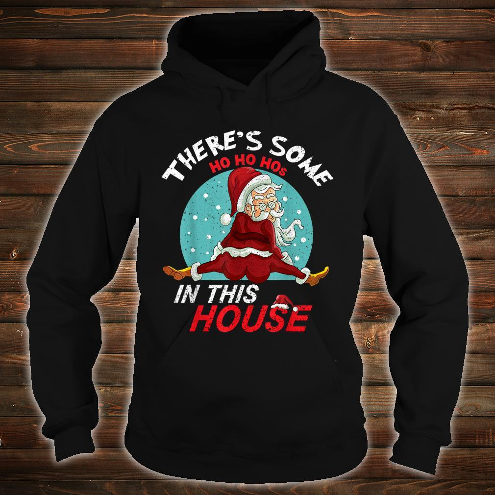 There's Some Ho Ho Hos In This House Naughty Santa Shirt hoodie