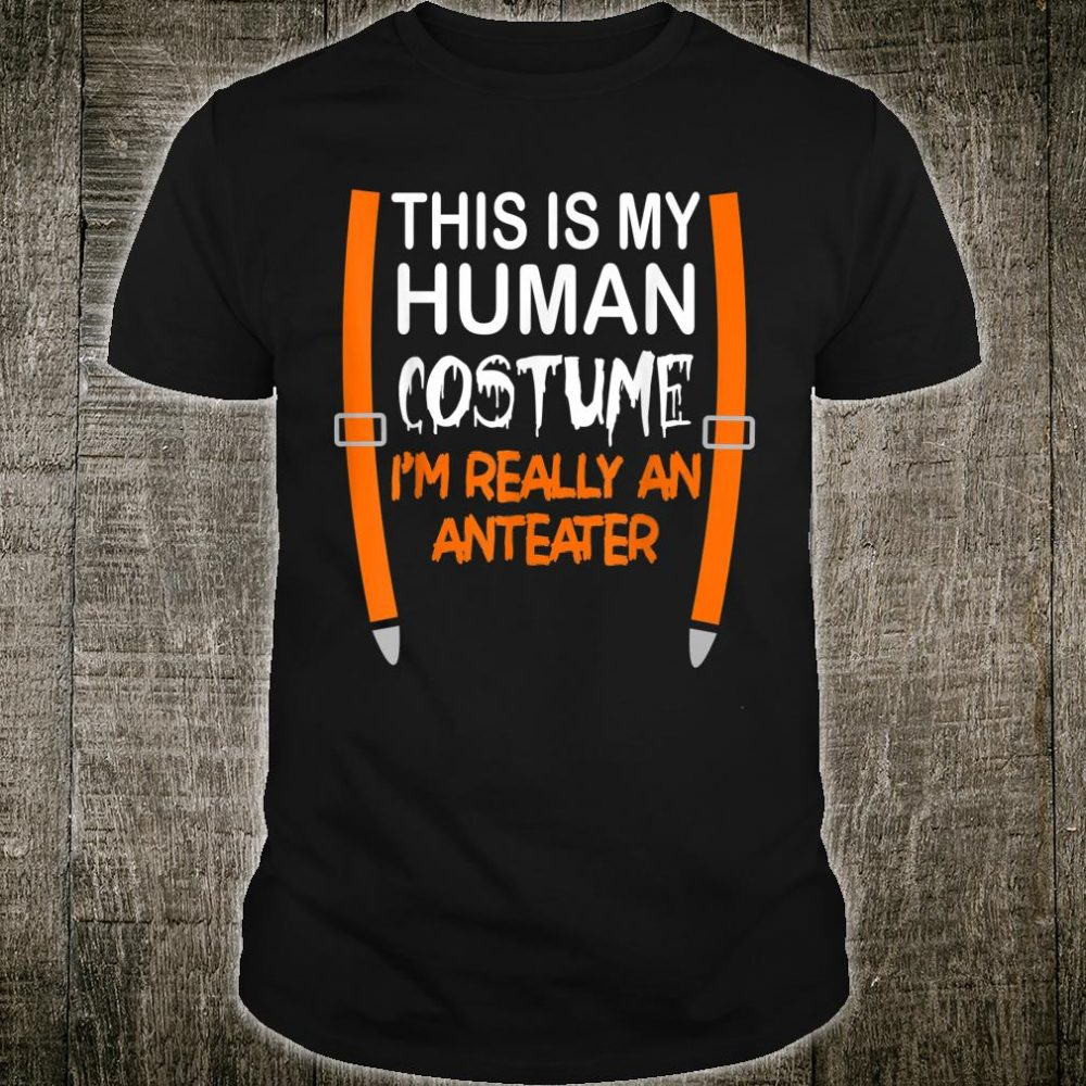 This My Human Costume I'm Really A Anteater Halloween Shirt