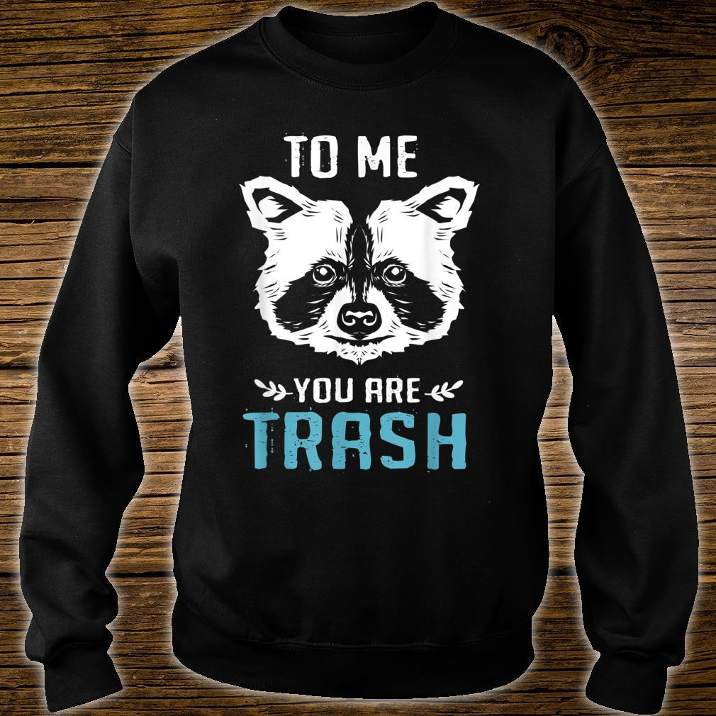 To Me You Are Trash Raccoon Shirt sweater