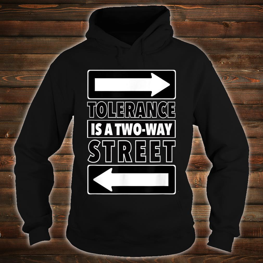 Tolerance Is A Two Way Street Shirt hoodie