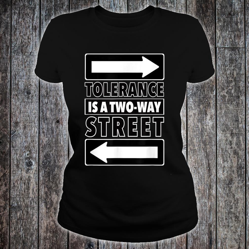 Tolerance Is A Two Way Street Shirt ladies tee