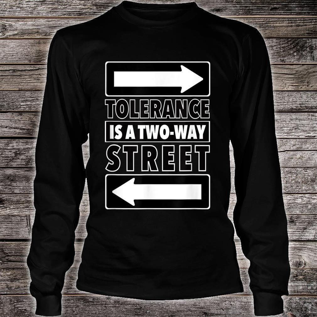 Tolerance Is A Two Way Street Shirt long sleeved