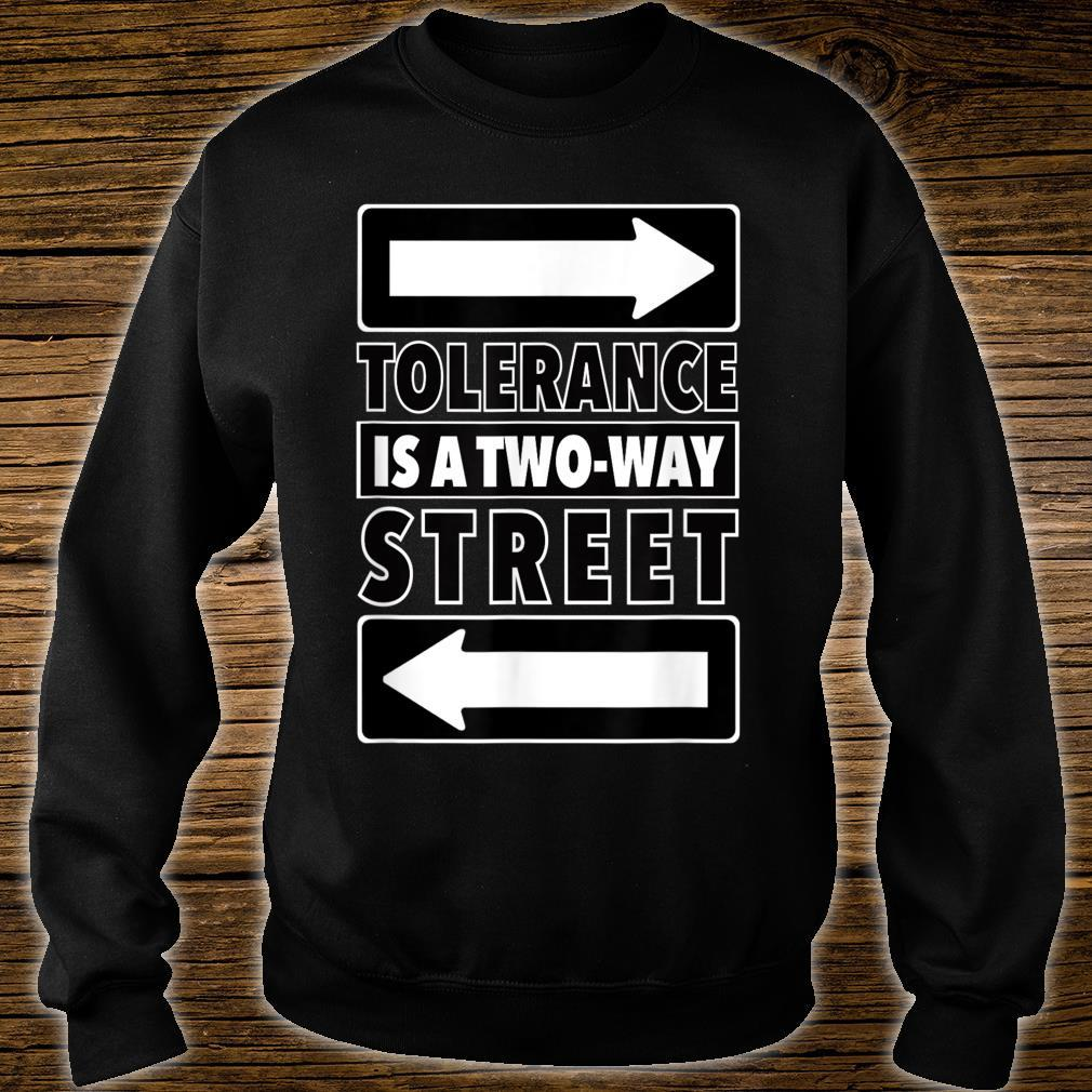 Tolerance Is A Two Way Street Shirt sweater