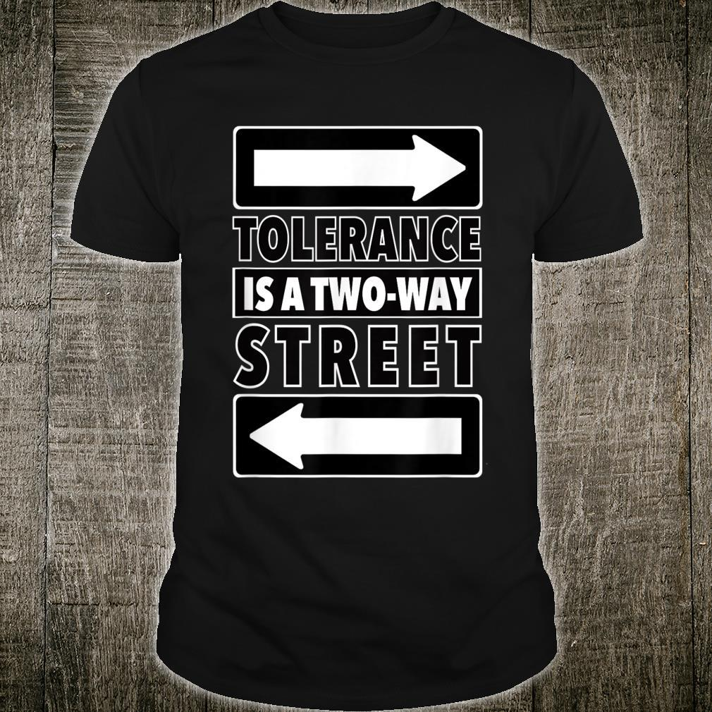 Tolerance Is A Two Way Street Shirt