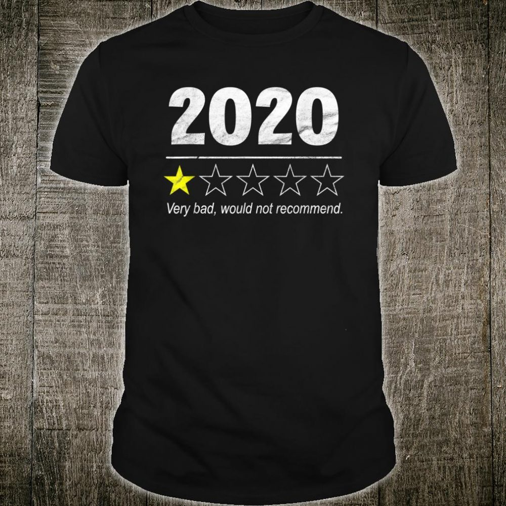 Very Bad Would Not Recommend - 2020 1 star Shirt