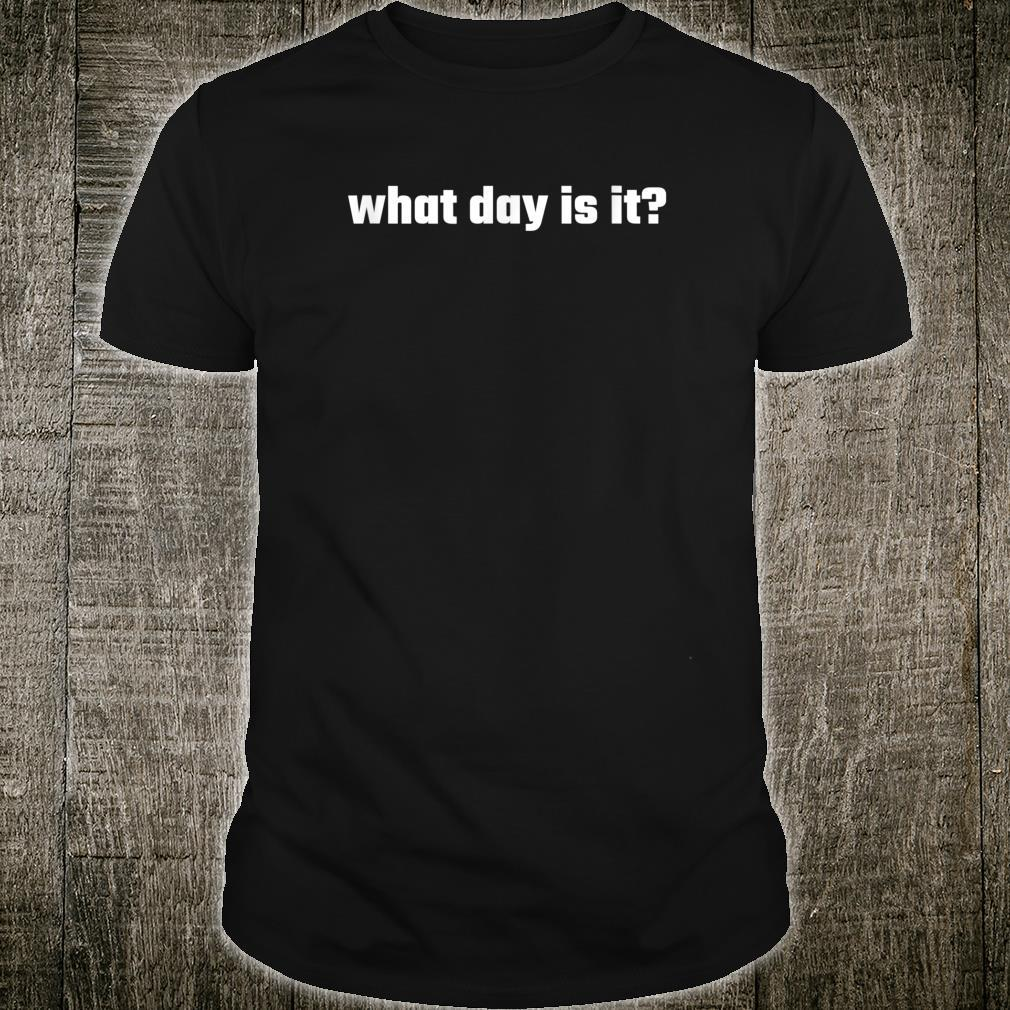What day is it Shirt